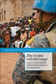 The Trouble with the Congo - War and Peace - Peacekeeping - Peacebuilding - International interventions
